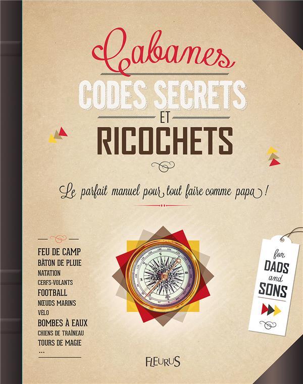 CABANES, CODES SECRETS ET RICOCHETS  -  LE PARFAIT MANUEL POUR TOUT FAIRE COMME PAPA ! BEAUPERE/THOURET Fleurus