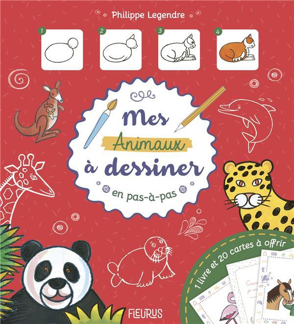 J'APPRENDS A DESSINER  -  MES ANIMAUX A DESSINER EN PAS A PAS LEGENDRE, PHILIPPE FLEURUS