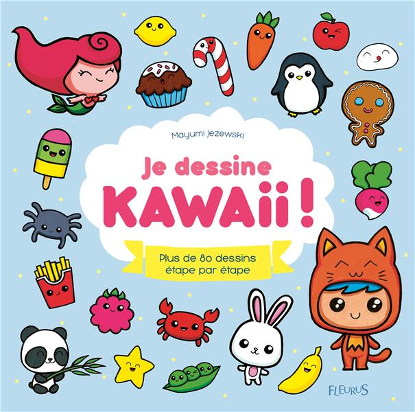 JE DESSINE KAWAII ! PLUS DE 80 DESSINS ETAPE PAR ETAPE