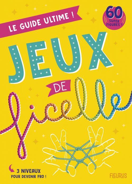 JEUX DE FICELLE  -  LE GUIDE ULTIME ! PICON DANIEL FLEURUS
