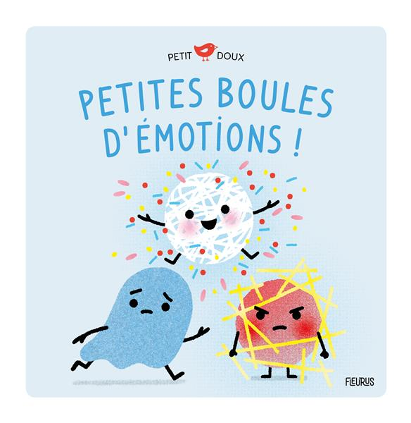 PETITES BOULES D'EMOTIONS ! PETITE JOIE, PETITE PEUR, PETITE COLERE BRUN-COSME, NADINE  FLEURUS