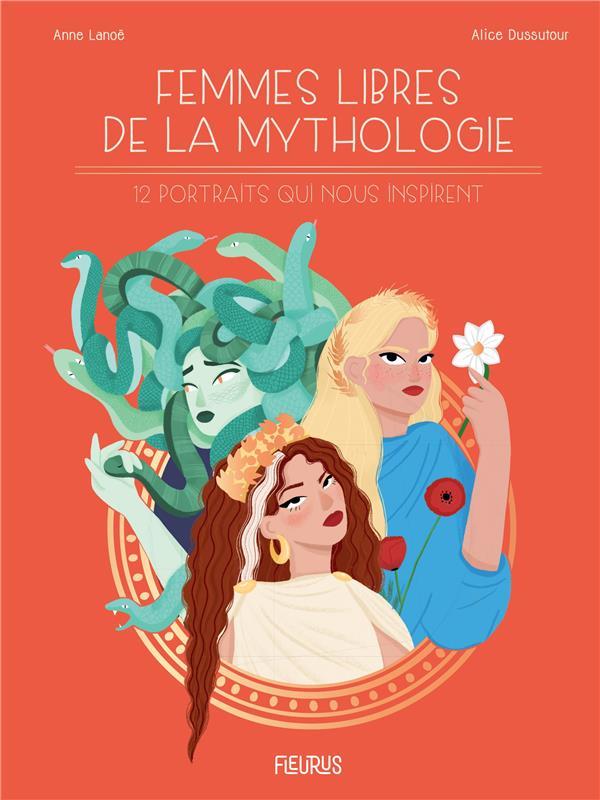 FEMMES LIBRES DE LA MYTHOLOGIE  -  12 PORTRAITS QUI NOUS INSPIRENT LANOE/DUSSUTOUR FLEURUS