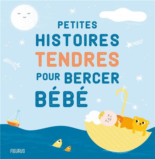 PETITES HISTOIRES TENDRES POUR BERCER BEBE