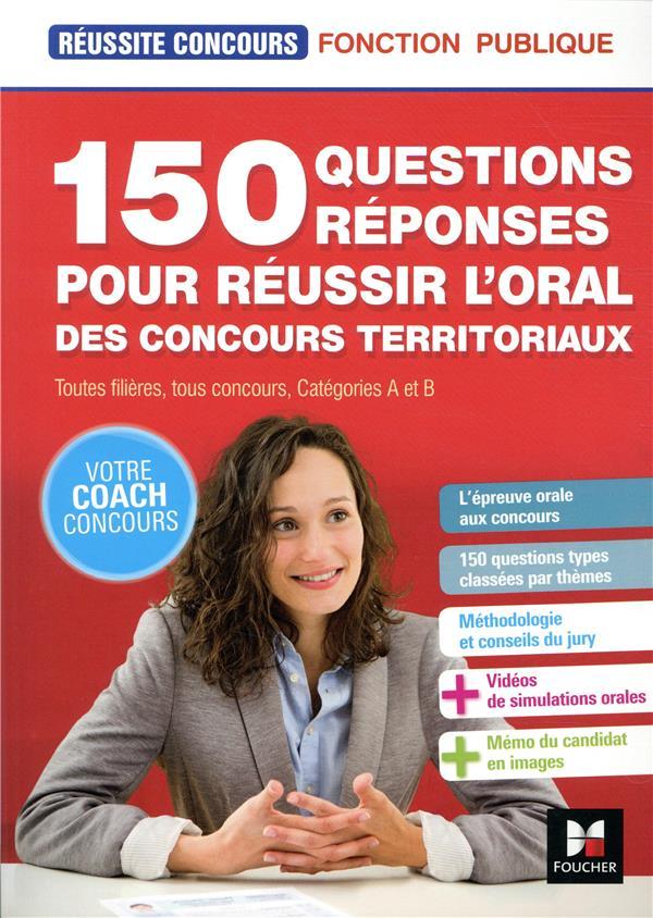 REUSSITE CONCOURS - 150 QUESTIONSREPONSES POUR REUSSIR L'ORAL DES CONCOURS TERRITORIAUX  FOUCHER