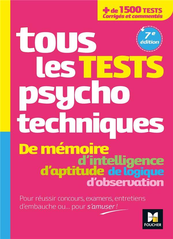 TOUS LES TESTS PSYCHOTECHNIQUES DE MEMOIRE, D'INTELLIGENCE, D'APTITUDE, DE LOGIQUE, D'OBSERVATION     POUR REUSSIR CONCOURS, EXAMENS, ENTRETIENS D'EMBAUCHE OU... POUR S'AMUSER ! (7E EDITION)