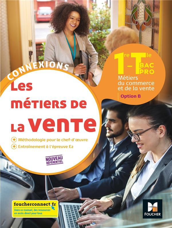 CONNEXIONS  -  LES METIERS DE LA VENTE  -  1RE, TERMINALE BAC PRO, OPTION B  -  LIVRE ELEVE (EDITION 2020)