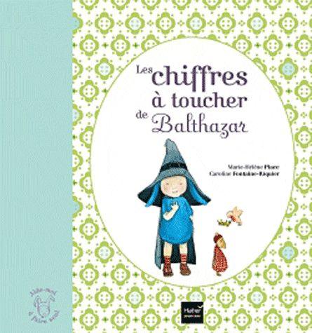 LES CHIFFRES A TOUCHER DE BALTHAZAR - PEDAGOGIE MONTESSORI FONTAINE-C+PLACE-M-H HATIER JEUNESSE