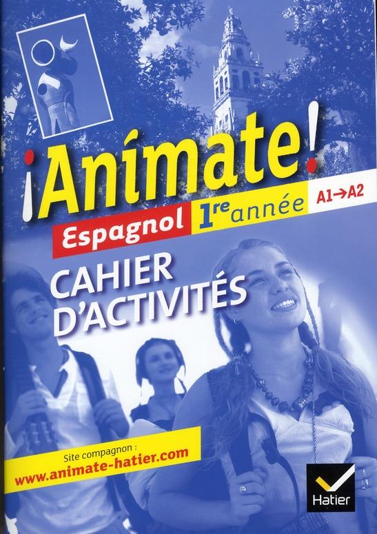 ANIMATE  -  ANIMATE  -  ESPAGNOL  -  1ERE ANNEE  -  A1A2  -  CAHIER D'ACTIVITES (EDITION 2011) ALAIS-FERRAND/CASANA HATIER JEUNESSE