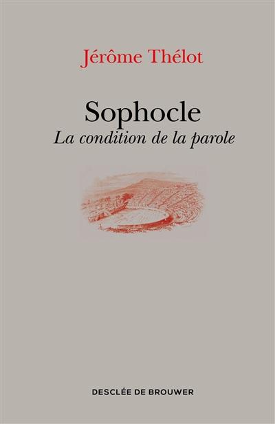 SOPHOCLE - LA CONDITION DE LA PAROLE