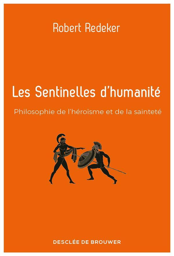 LES SENTINELLES D'HUMANITE  -  PHILOSOPHIE DE L'HEROISME ET DE LA SAINTETE