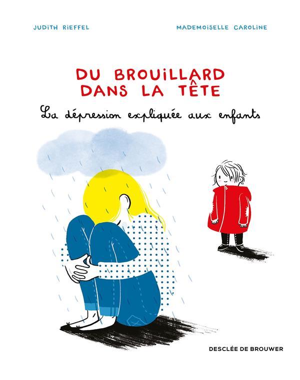 DU BROUILLARD DANS LA TETE  -  LA DEPRESSION EXPLIQUEE  AUX ENFANTS