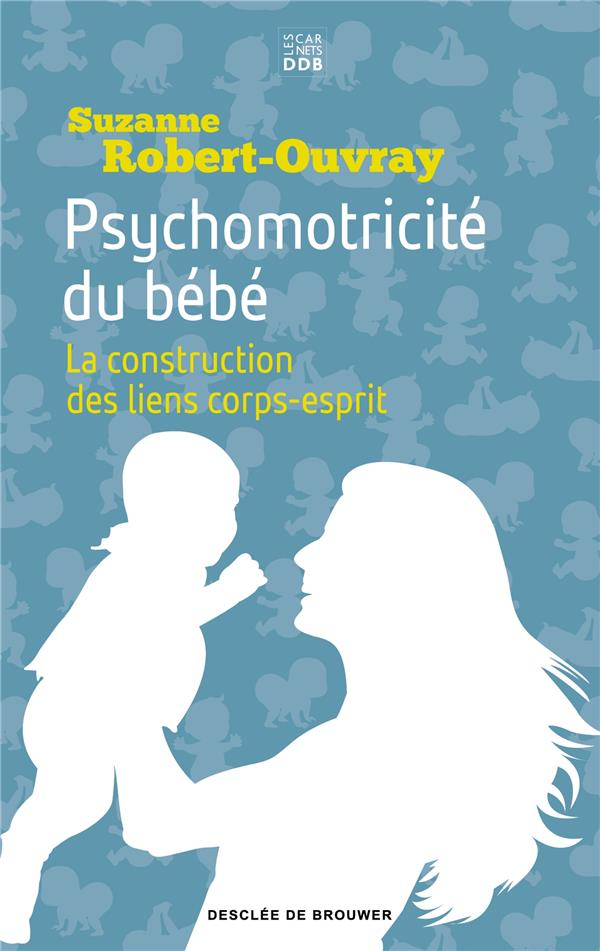 PSYCHOMOTRICITE DU BEBE  -  LA CONSTRUCTION DES LIENS CORPS-ESPRIT