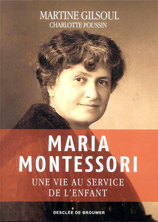 MARIA MONTESSORI  -  UNE VIE AU SERVICE DE L'ENFANT