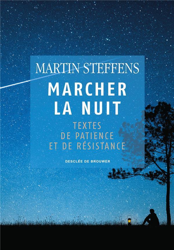 MARCHER LA NUIT - TEXTES DE PATIENCE ET DE RESISTANCE