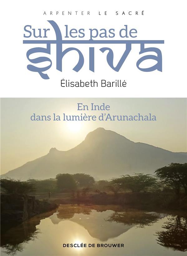 SUR LES PAS DE SHIVA : EN INDE, DANS LA LUMIERE D'ARUNACHALA