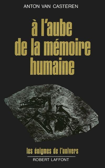 A L'AUBE DE LA MEMOIRE HUMAINE CASTEREN ANTON VAN ROBERT LAFFONT