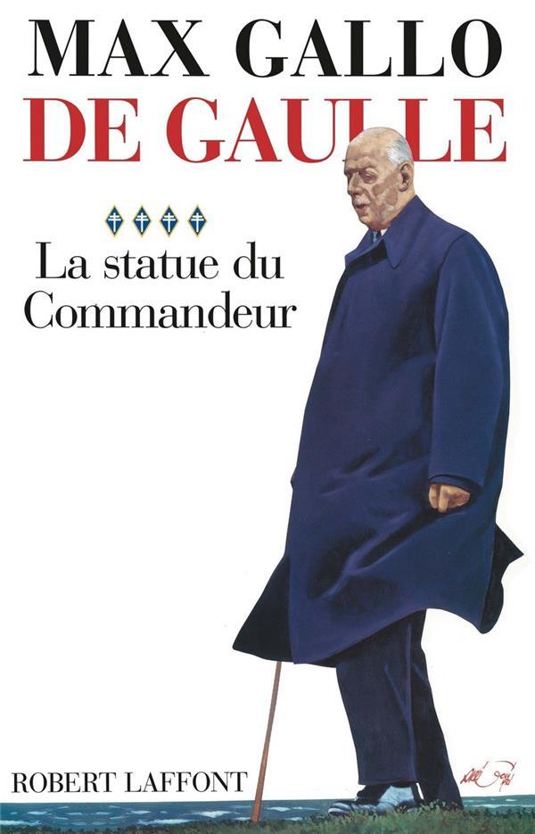 DE GAULLE - TOME 4 - LA STATUE DU COMMANDEUR - 1963-1970 - VOL04 GALLO MAX ROBERT LAFFONT