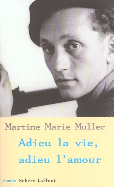ADIEU LA VIE, ADIEU L'AMOUR MULLER MARTINE-MARIE ROBERT LAFFONT