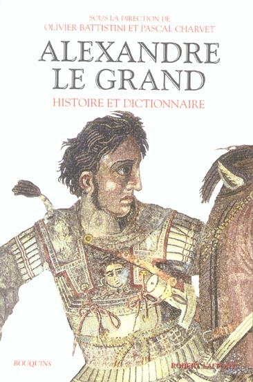 ALEXANDRE LE GRAND, HISTOIRE ET DICTIONNAIRE BATTISTINI OLIVIER ROBERT LAFFONT