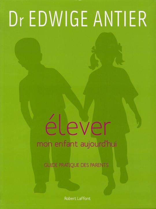 ELEVER MON ENFANT AUJOURD'HUI ANTIER EDWIGE ROBERT LAFFONT