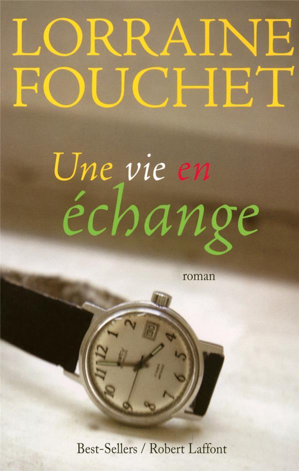 FOUCHET LORRAINE - UNE VIE EN ECHANGE