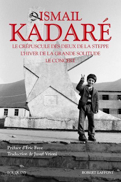 LE CREPUSCULE DES DIEUX DE LA STEPPE  -  L'HIVER DE LA GRANDE SOLITUDE  -  LE CONCERT KADARE/FAYE ROBERT LAFFONT