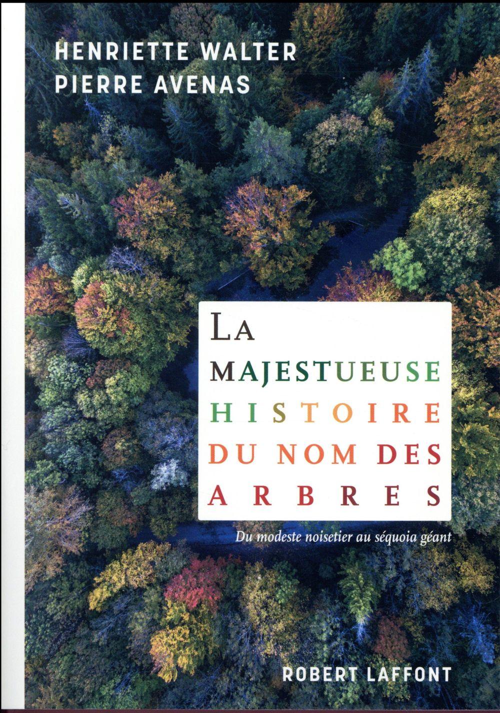 LA MAJESTUEUSE HISTOIRE DU NOM DES ARBRES WALTER/AVENAS ROBERT LAFFONT