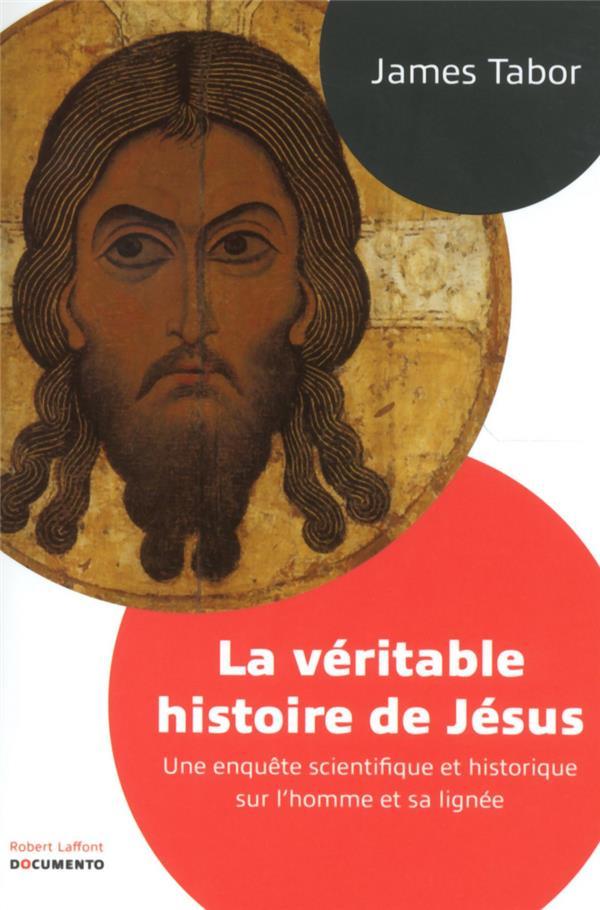 LA VERITABLE HISTOIRE DE JESUS - DOCUMENTO TABOR JAMES D. R. Laffont