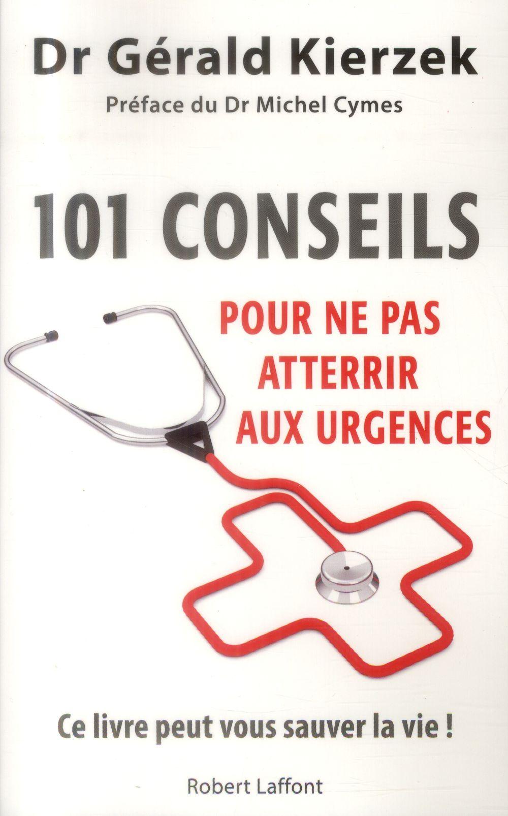 101 CONSEILS POUR NE PAS ATTERRIR AUX URGENCES KIERZEK/CYMES R. Laffont