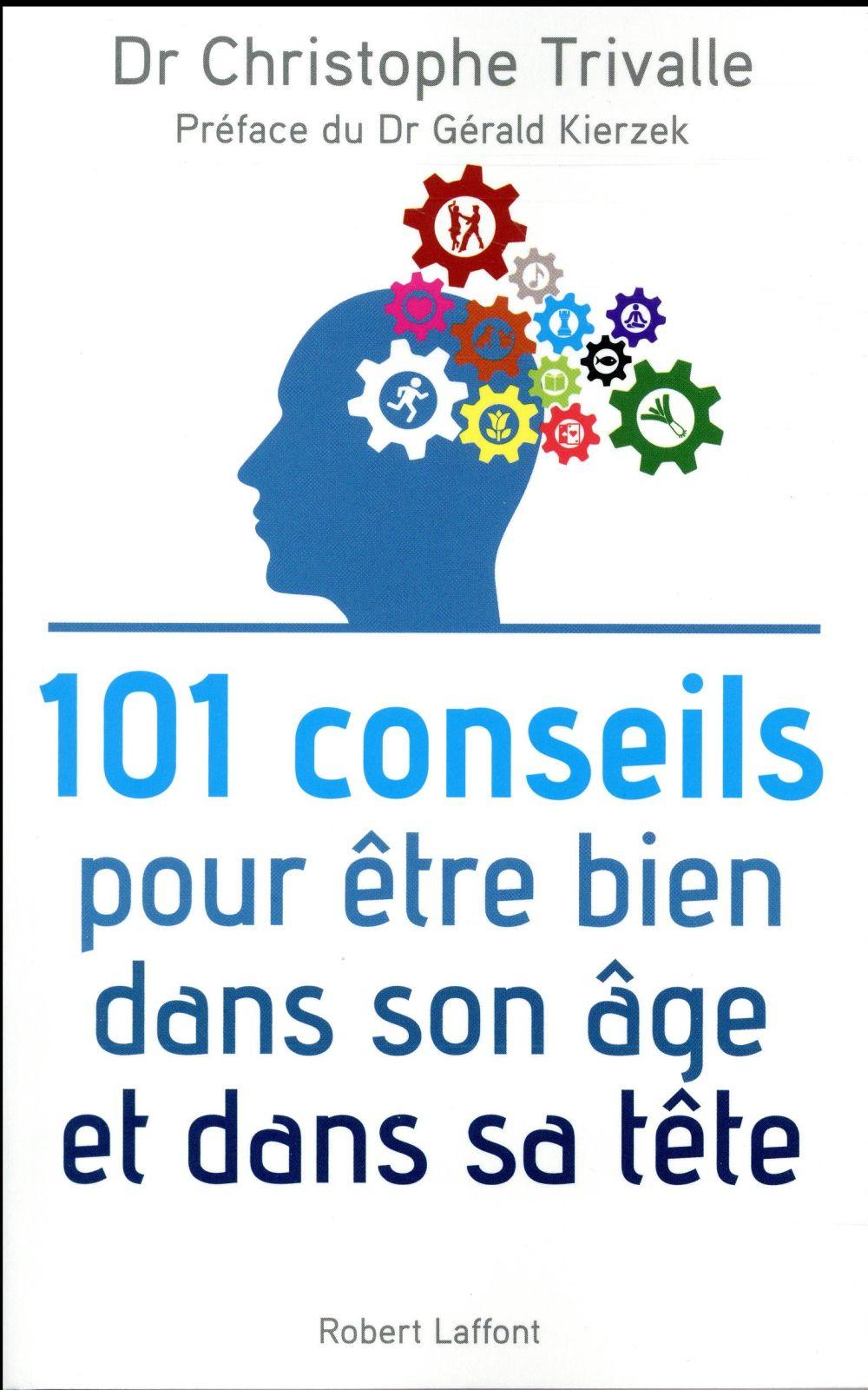 101 CONSEILS POUR ETRE BIEN DANS SON AGE ET DANS SA TETE TRIVALLE/KIERZEK ROBERT LAFFONT