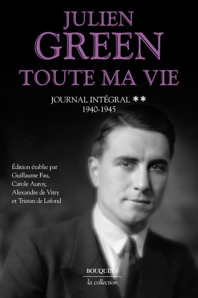 TOUTE MA VIE T.2 : JOURNAL INTEGRAL : 1940-1945 GREEN, JULIEN ROBERT LAFFONT