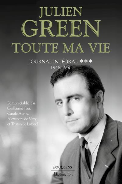 TOUTE MA VIE T.3 : JOURNAL INTEGRAL : 1946-1950 GREEN, JULIEN ROBERT LAFFONT