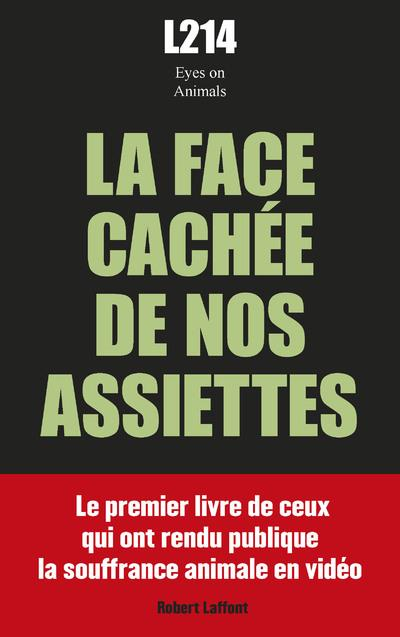 LA FACE CACHEE DE NOS ASSIETTE ASSOCIATION L214 ROBERT LAFFONT