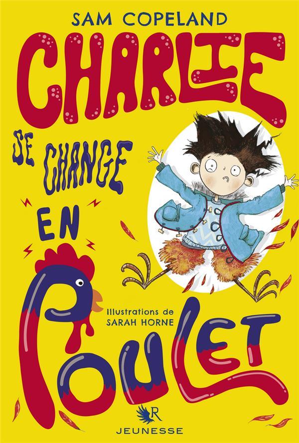 CHARLIE SE CHANGE EN POULET T.1 COPELAND/HORNE ROBERT LAFFONT