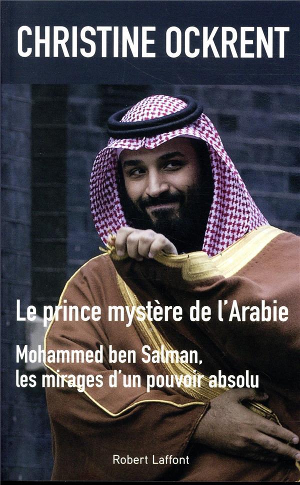 LE PRINCE MYSTERE DE L'ARABIE, MOHAMMED BEN SALMAN  ROBERT LAFFONT