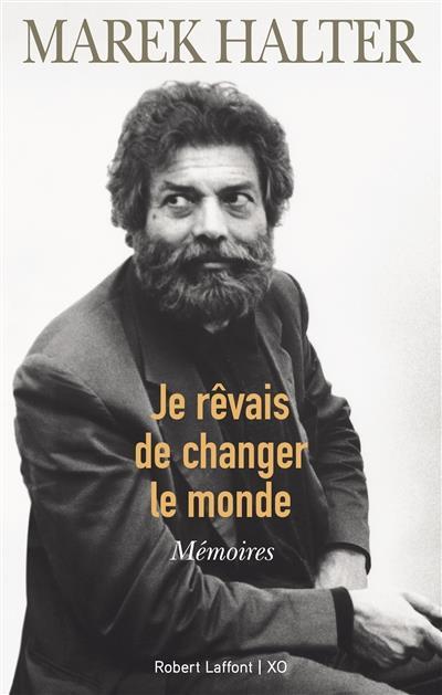 JE REVAIS DE CHANGER LE MONDE HALTER MAREK ROBERT LAFFONT