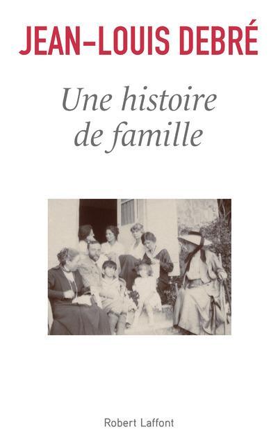 UNE HISTOIRE DE FAMILLE DEBRE, JEAN-LOUIS ROBERT LAFFONT