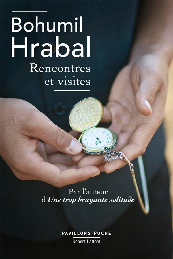 RENCONTRES ET VISITES - PAVILL HRABAL BOHUMIL ROBERT LAFFONT