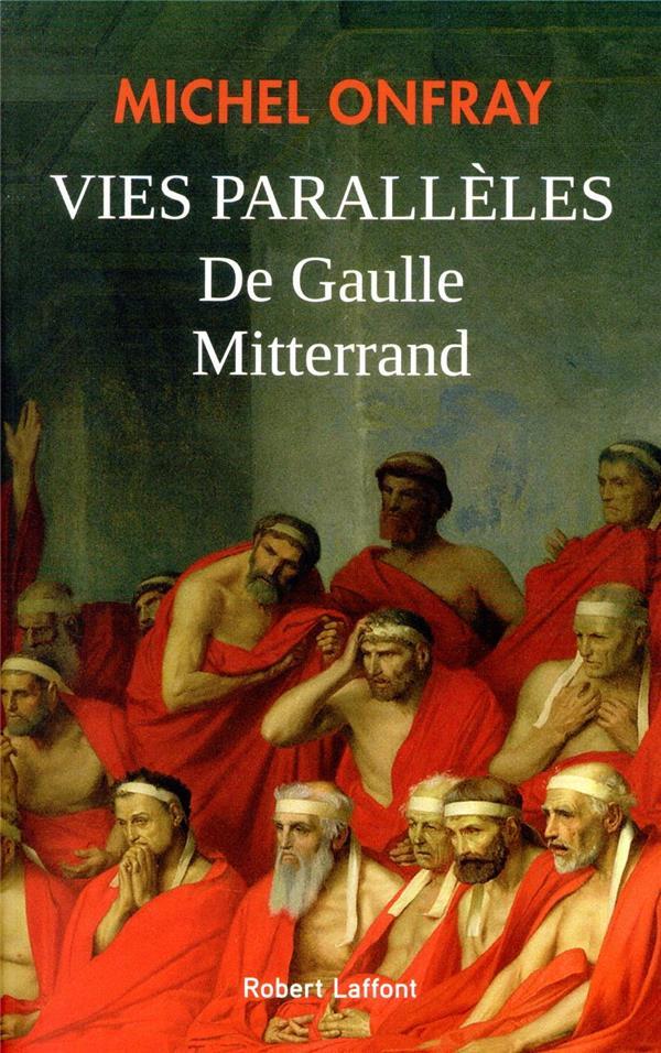 VIES PARALLELES  -  DE GAULLE MITTERRAND ONFRAY MICHEL ROBERT LAFFONT