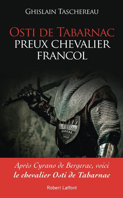 OSTI DE TABARNAC, PREUX CHEVALIER FRANCOL TASCHEREAU GHISLAIN ROBERT LAFFONT
