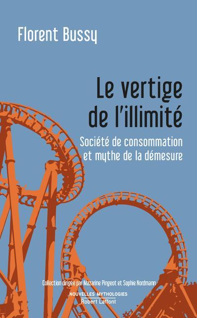 LE VERTIGE DE L'ILLIMITE  -  SOCIETE DE CONSOMMATION ET MYTHE DE LA DEMESURE