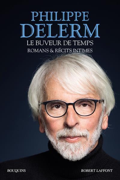 LE BUVEUR DE TEMPS - ROMANS ET RECITS INTIMES DELERM PHILIPPE ROBERT LAFFONT