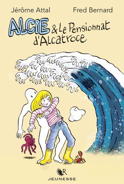 ALCIE ET LE PENSIONNAT D-ALCAT BERNARD/ATTAL ROBERT LAFFONT