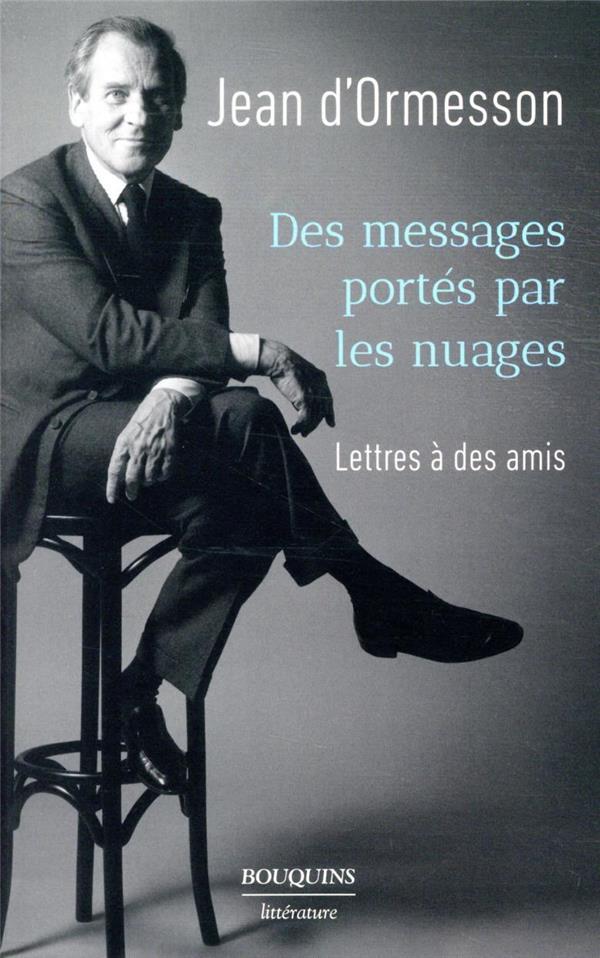 DES MESSAGES PORTES PAR LES NUAGES ORMESSON JEAN D- ROBERT LAFFONT