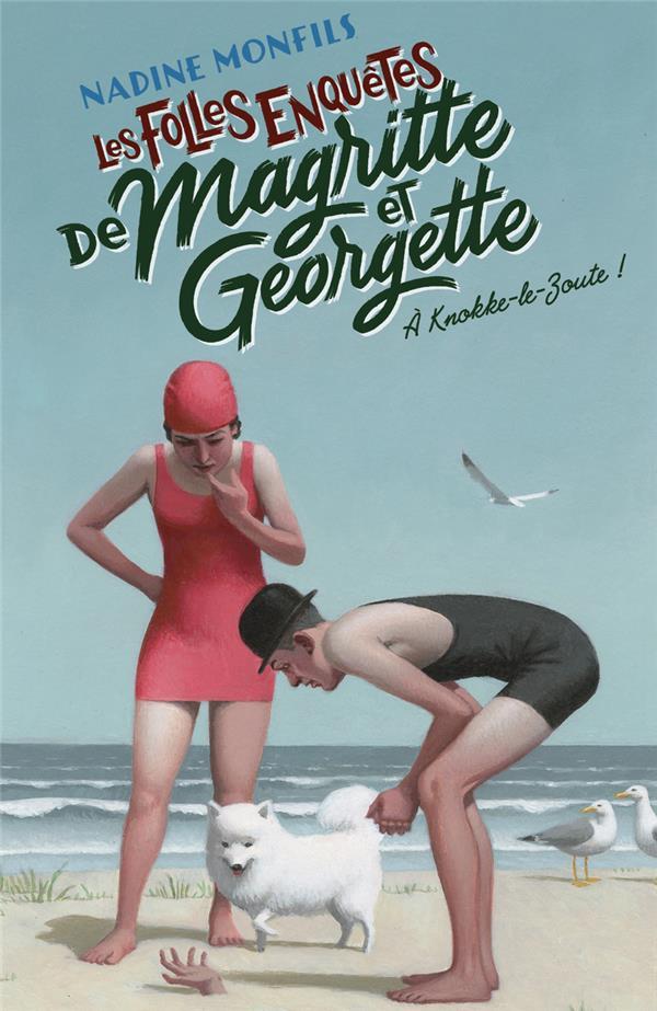 LES FOLLES ENQUETES DE MAGRITTE ET GEORGETTE T.2  -  A KNOKKE-LE-ZOUTE ! MONFILS NADINE ROBERT LAFFONT