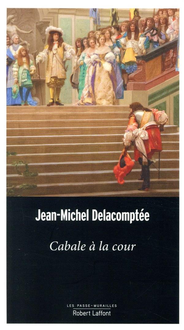 CABALE A LA COUR DELACOMPTEE J-M. ROBERT LAFFONT