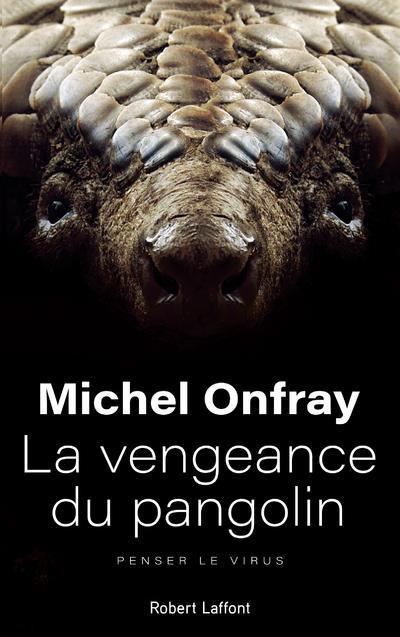 LA VENGEANCE DU PANGOLIN  -  PENSER LE VIRUS ONFRAY MICHEL ROBERT LAFFONT