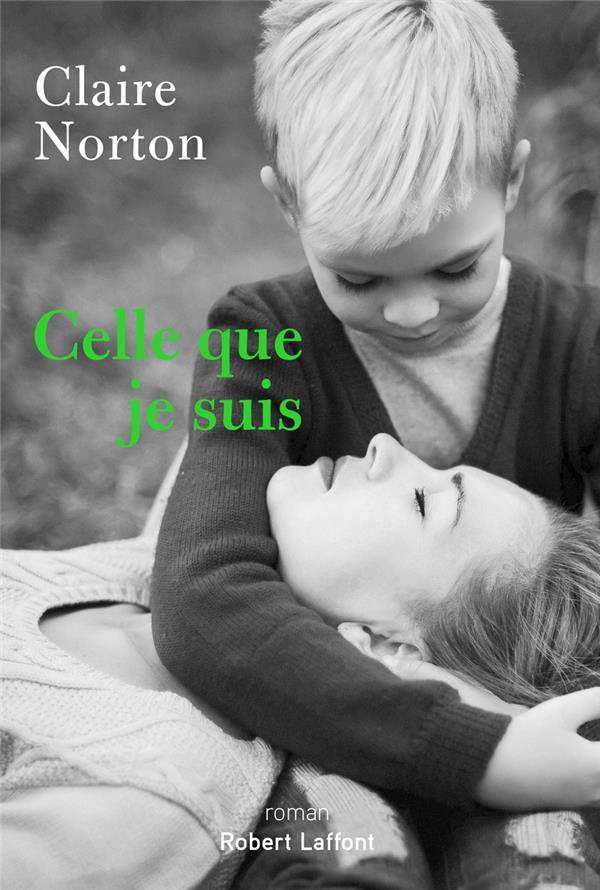 CELLE QUE JE SUIS NORTON, CLAIRE ROBERT LAFFONT