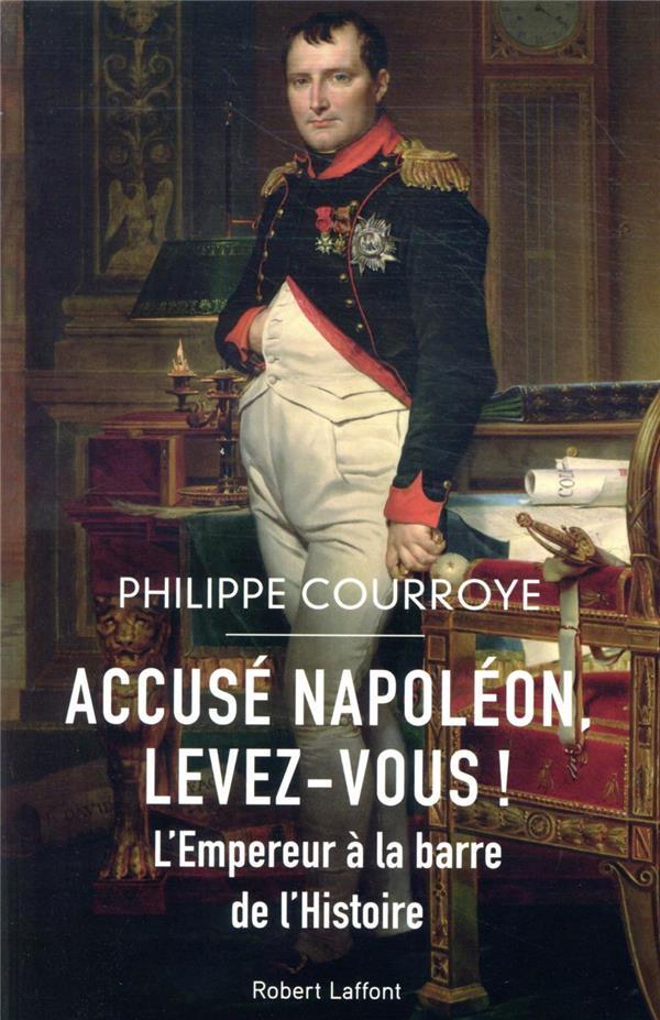 ACCUSE NAPOLEON, LEVEZ-VOUS ! L'EMPEREUR A LA BARRE DE L'HISTOIRE COURROYE, PHILIPPE ROBERT LAFFONT