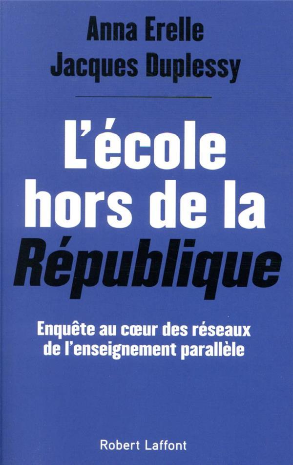 L'ECOLE HORS DE LA REPUBLIQUE : ENQUETE AU COEUR DES RESEAUX DE L'ENSEIGNEMENT PARALLELE